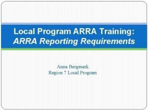 Local Program ARRA Training ARRA Reporting Requirements Anna
