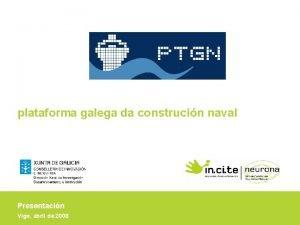 plataforma galega da construcin naval Presentacin Vigo abril