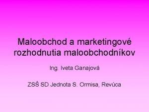 Maloobchod a marketingov rozhodnutia maloobchodnkov Ing Iveta Ganajov