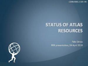 CERNRRB2018 040 STATUS OF ATLAS RESOURCES Fido Dittus