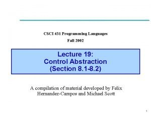 CSCI 431 Programming Languages Fall 2002 Lecture 19