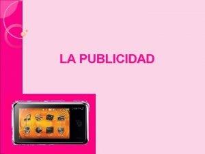 LA PUBLICIDAD 1 LA PUBLICIDAD La publicidad es
