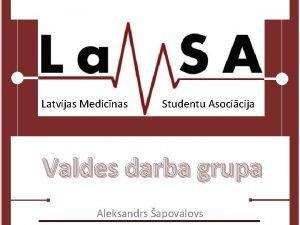 Latvijas Medicnas Studentu Asocicija Valdes darba grupa Aleksandrs
