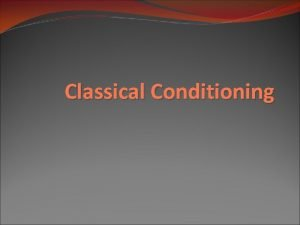 Classical Conditioning Intro to classical conditioning Ivan Pavlov