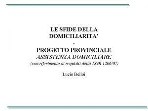 LE SFIDE DELLA DOMICILIARITA PROGETTO PROVINCIALE ASSISTENZA DOMICILIARE