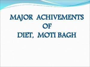 MAJOR ACHIVEMENTS OF DIET MOTI BAGH DIET was