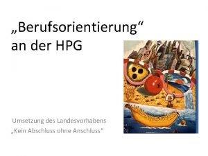 Berufsorientierung an der HPG Umsetzung des Landesvorhabens Kein
