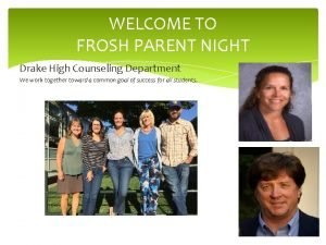 WELCOME TO FROSH PARENT NIGHT Drake High Counseling