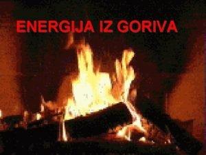 ENERGIJA IZ GORIVA IZVORI I VRSTE GORIVA OBNOVLJIVI