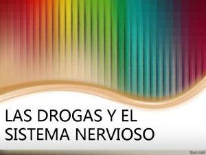 LAS DROGAS Y EL SISTEMA NERVIOSO INTRODUCCIN Las