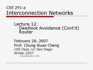 CSE 291 a Interconnection Networks Lecture 12 Deadlock