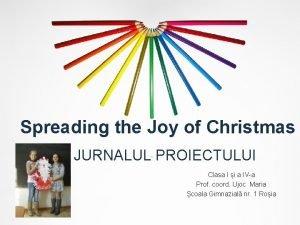 Spreading the Joy of Christmas JURNALUL PROIECTULUI Clasa
