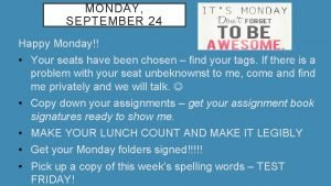 MONDAY SEPTEMBER 24 Happy Monday Your seats have