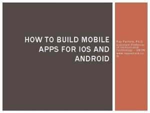 HOW TO BUILD MOBILE APPS FOR IOS ANDROID
