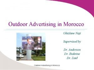 Outdoor Advertising in Morocco Ghizlane Naji Supervised by
