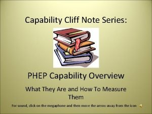 Capability Cliff Note Series PHEP Capability Overview What