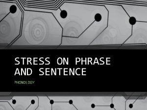 STRESS ON PHRASE AND SENTENCE PHONOLOGY PHRASE STRESS