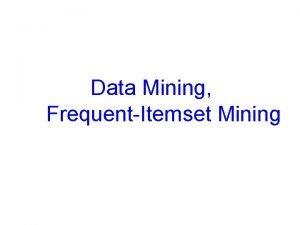 Data Mining FrequentItemset Mining Data Mining Some mining