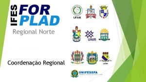 Regional Norte Coordenao Regional Regional Norte Apresentao Forplad