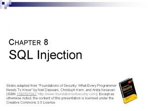 CHAPTER 8 SQL Injection Slides adapted from Foundations