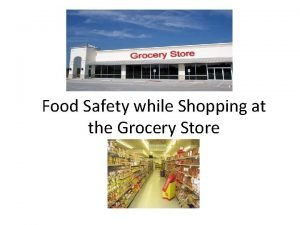Food Safety while Shopping at the Grocery Store