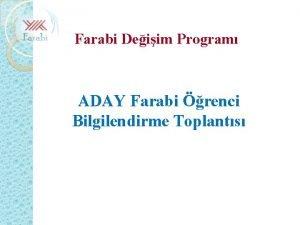 Farabi Deiim Program ADAY Farabi renci Bilgilendirme Toplants