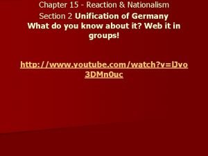 Chapter 15 Reaction Nationalism Section 2 Unification of