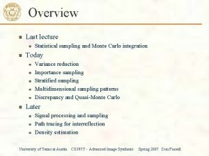 Overview Last lecture Statistical sampling and Monte Carlo