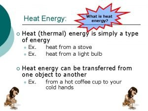 Heat Energy Heat thermal energy is simply a
