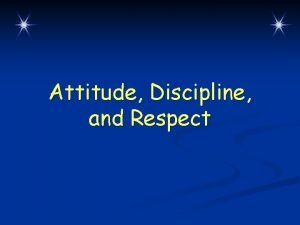 Attitude Discipline and Respect Attitude Makes a difference