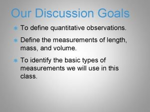 Our Discussion Goals To define quantitative observations Define