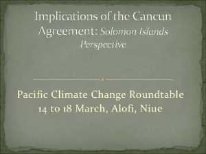 Implications of the Cancun Agreement Solomon Islands Perspective