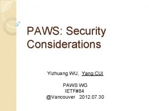 PAWS Security Considerations Yizhuang WU Yang CUI PAWS