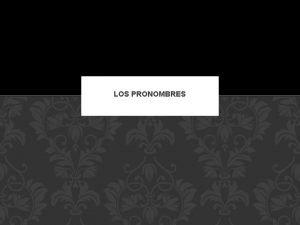 LOS PRONOMBRES PRONOMBRES DE LOS OBJETOS DIRECTOS Direct