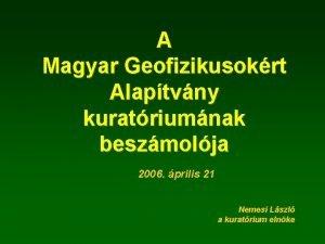 A Magyar Geofizikusokrt Alaptvny kuratriumnak beszmolja 2006 prilis