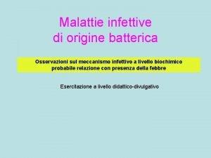 Malattie infettive di origine batterica Osservazioni sul meccanismo