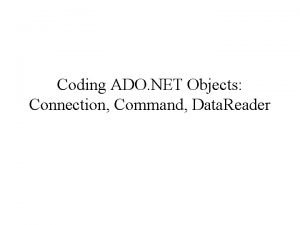Coding ADO NET Objects Connection Command Data Reader