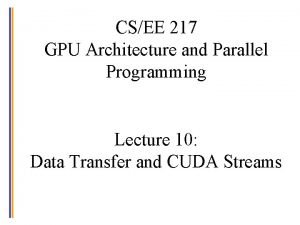 CSEE 217 GPU Architecture and Parallel Programming Lecture