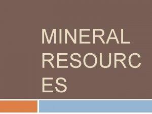 MINERAL RESOURC ES General Classification of Nonrenewable Mineral