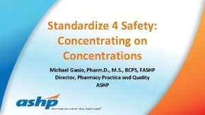 Standardize 4 Safety Concentrating on Concentrations Michael Ganio