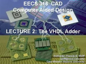 EECS 318 CAD Computer Aided Design LECTURE 2