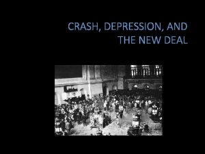 CRASH DEPRESSION AND THE NEW DEAL 1920s Good