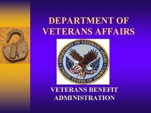 DEPARTMENT OF VETERANS AFFAIRS VETERANS BENEFIT ADMINISTRATION Veterans