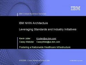 IBM Global Business Services IBM NHIN Architecture Leveraging