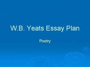 W B Yeats Essay Plan Poetry Question A