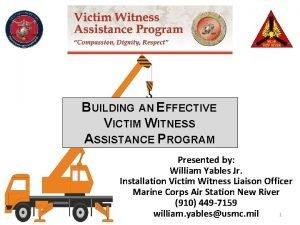 BUILDING AN EFFECTIVE VICTIM WITNESS ASSISTANCE PROGRAM Presented