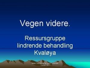 Vegen videre Ressursgruppe lindrende behandling Kvalya Helen Theodorsen