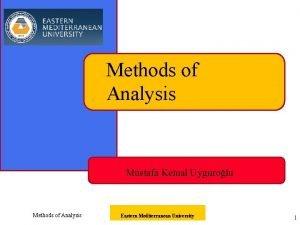 Methods of Analysis Mustafa Kemal Uygurolu Methods of