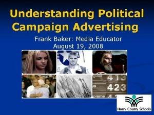 Understanding Political Campaign Advertising Frank Baker Media Educator