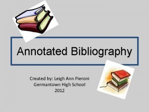 Annotated Bibliography Created by Leigh Ann Pieroni Germantown